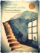 """""""Todo esta tranquilo arriba""""_Gerbrand Bakker (traducción Julio Grande) _Ed. Rayo Verde (2012)"""