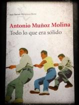 """""""Todo lo que era sólido""""_ Antonio Muñoz Molina_Ed. Seix Barral (2013)"""
